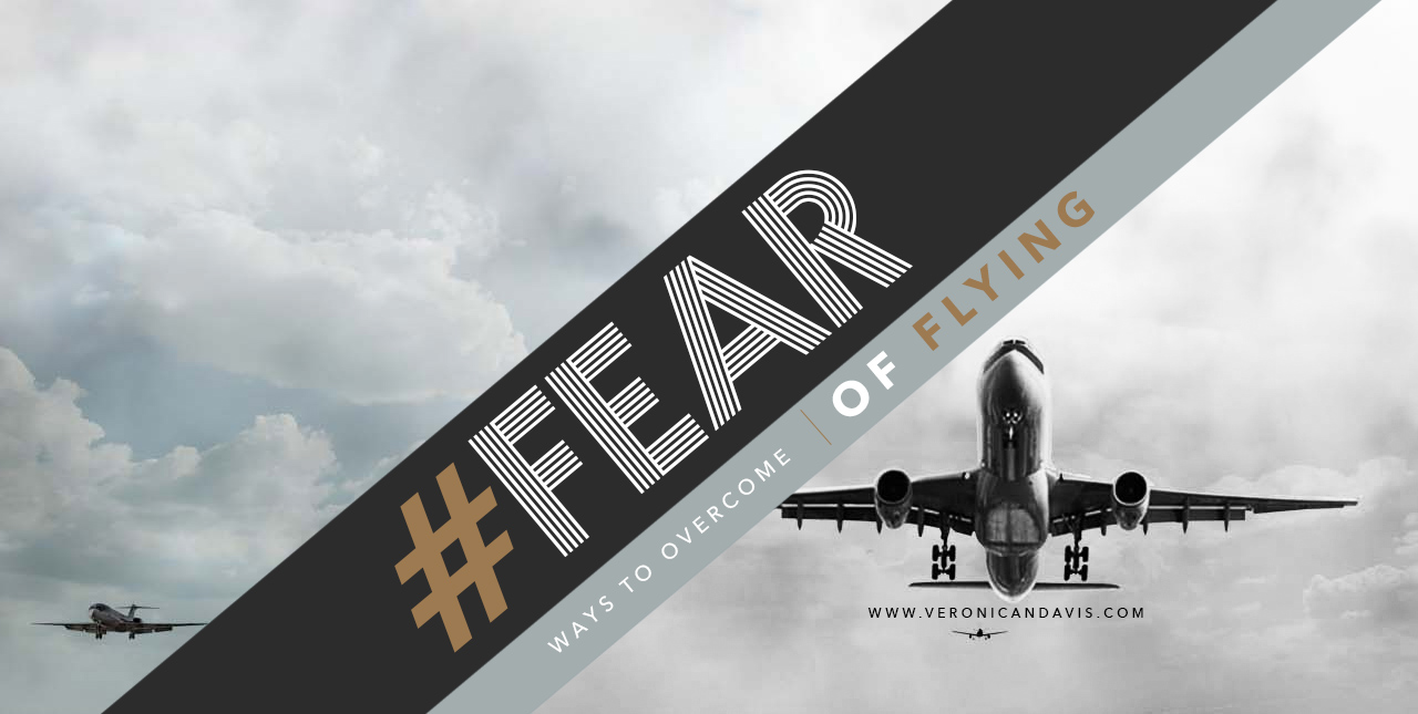 Ways To Overcome the Fear of Flying | Veronica N. Davis