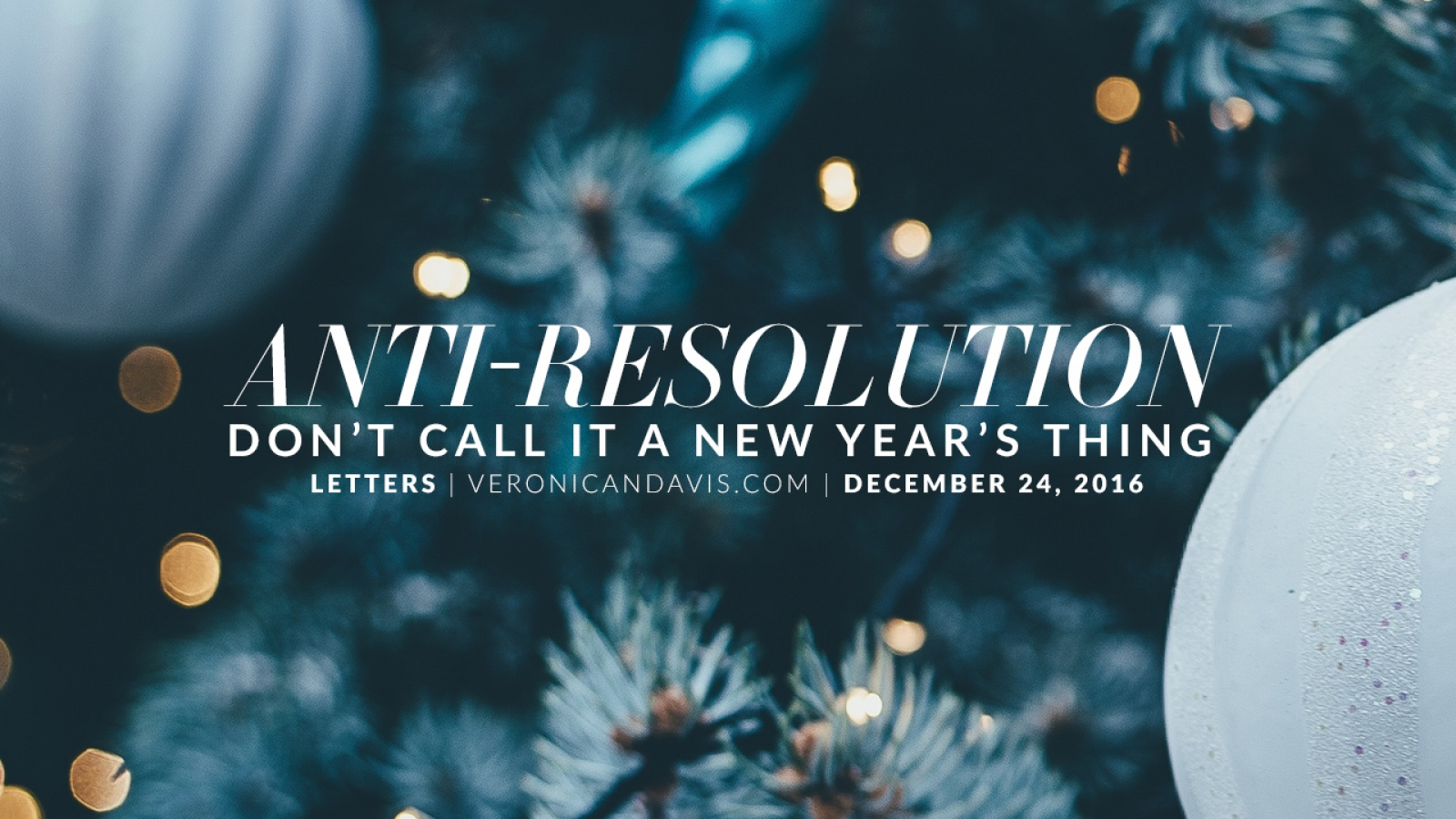 Anti-Resolution Don't Call It a New Year's Thing   Veronica N. Davis Blog