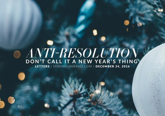 Anti-Resolution: Don't Call It a New Year's Thing