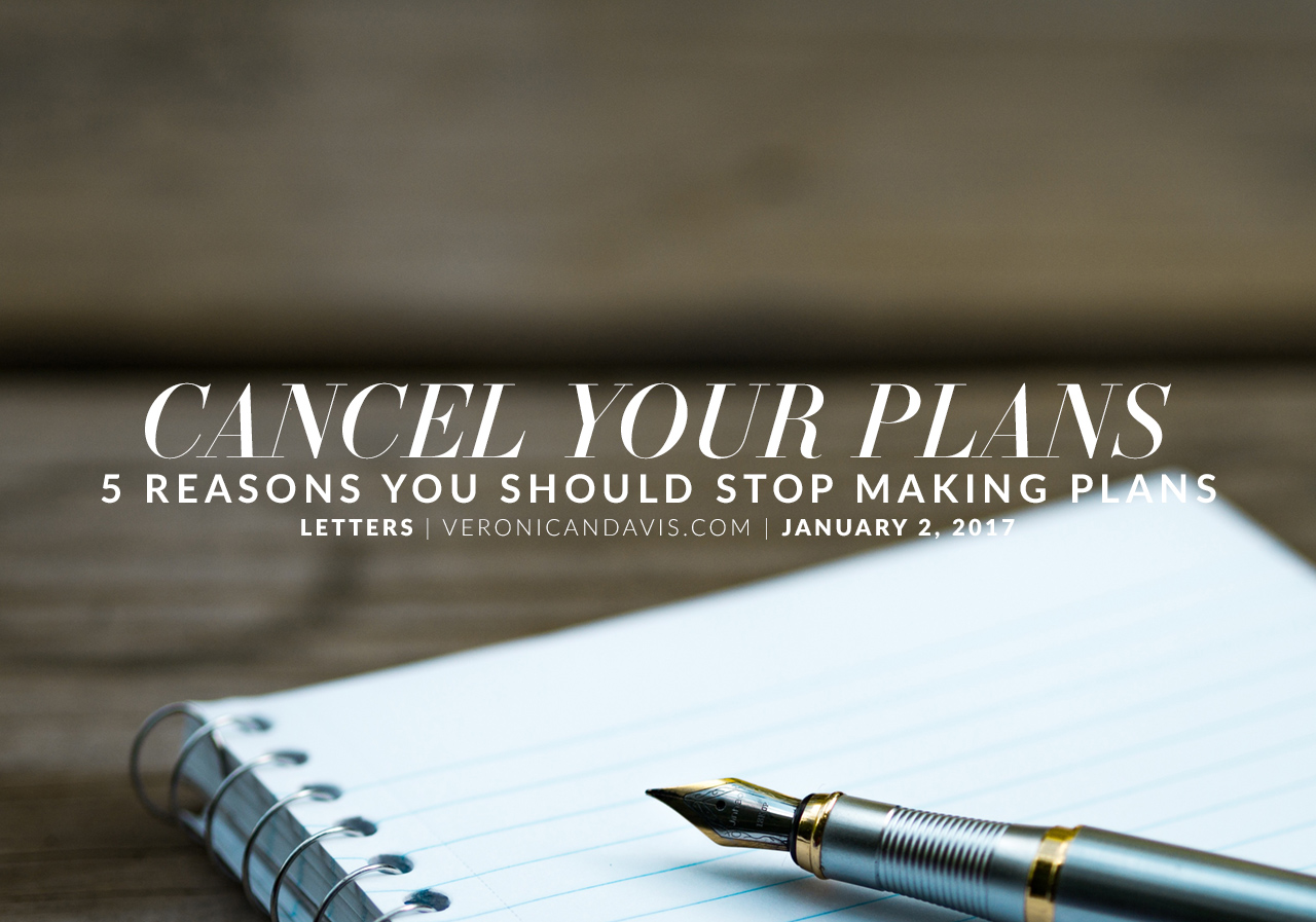 Cancel Your Plans - 5 Reasons You Should Stop Making Plans