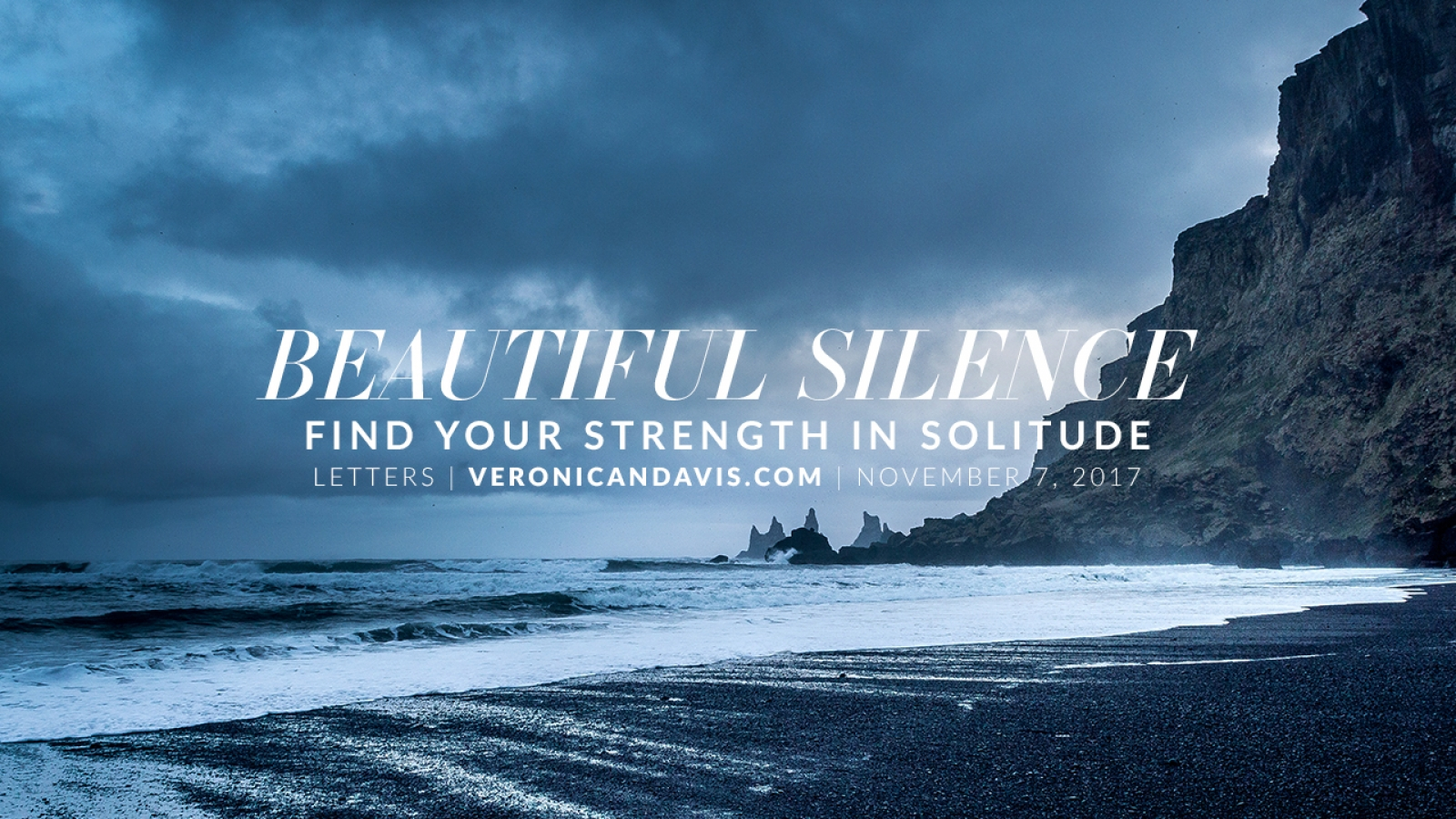 Beautiful Silence Blog Entry - Find Your Strength in Solitude by Veronica N. Davis